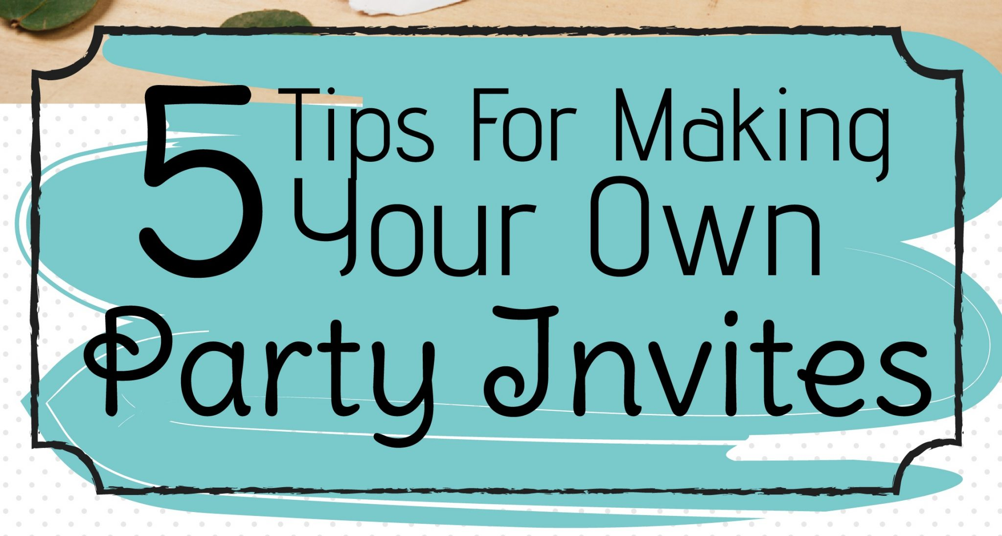 5 Tips for making your own Party Invites – Infographic